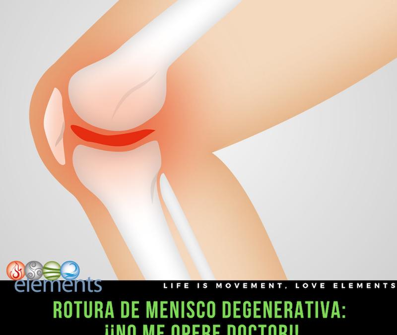 ROTURA MENISCO DEGENERATIVA: NO ME OPERE DOCTOR